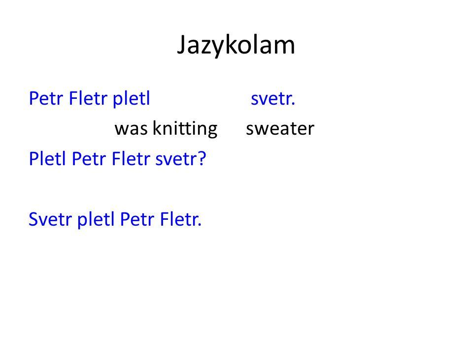 Jazykolam Petr Fletr pletl svetr. was knitting sweater Pletl Petr Fletr svetr.