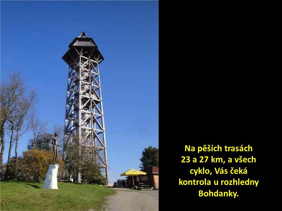 Na pěších trasách 23 a 27 km, a všech cyklo, Vás čeká kontrola u rozhledny Bohdanky.