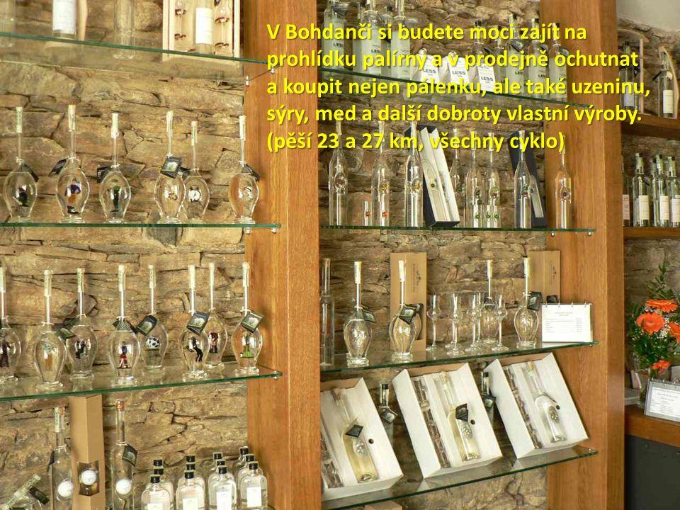 V Bohdanči si budete moci zajít na prohlídku palírny a v prodejně ochutnat a koupit nejen pálenku, ale také uzeninu, sýry, med a další dobroty vlastní výroby.