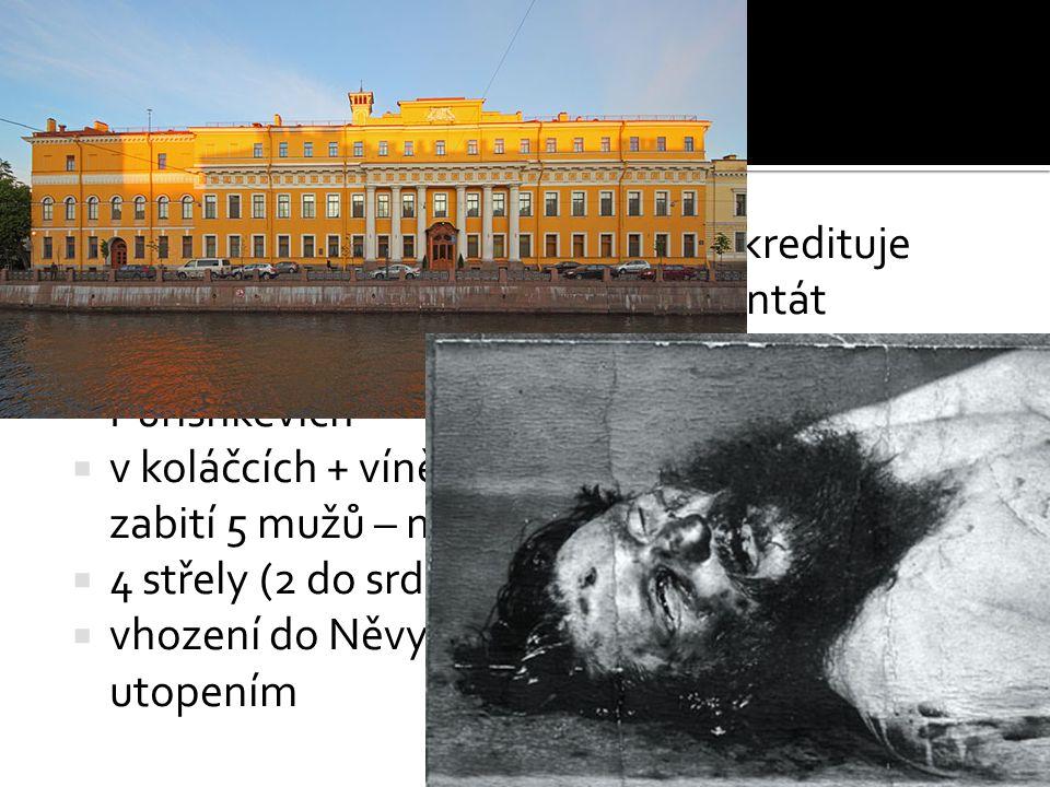  skandální soukromé chování zdiskredituje rodinu → 30.12.1916 spáchán atentát  Felix Yusupov, Dmitri Pavlovich, Vladimir Purishkevich  v koláčcích