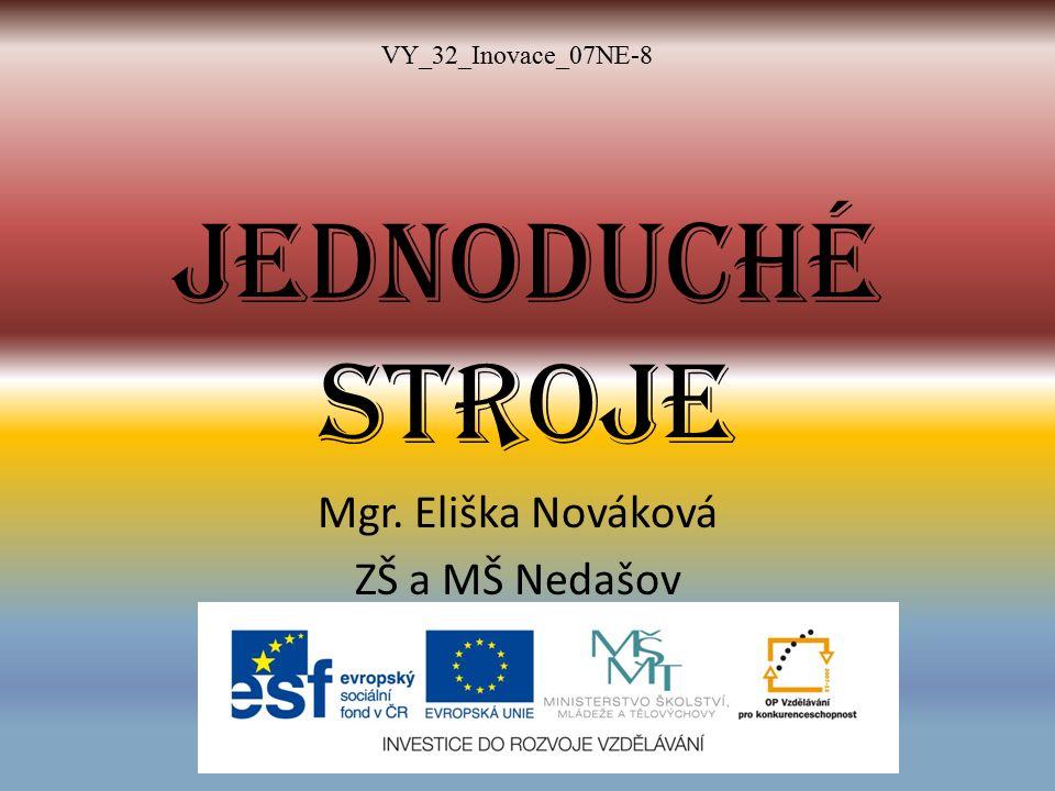 Jednoduché stroje Mgr. Eliška Nováková ZŠ a MŠ Nedašov VY_32_Inovace_07NE-8