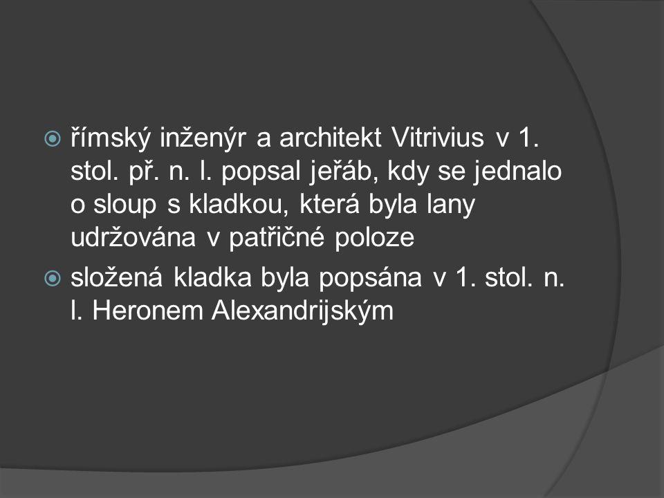  římský inženýr a architekt Vitrivius v 1. stol. př. n. l. popsal jeřáb, kdy se jednalo o sloup s kladkou, která byla lany udržována v patřičné poloz