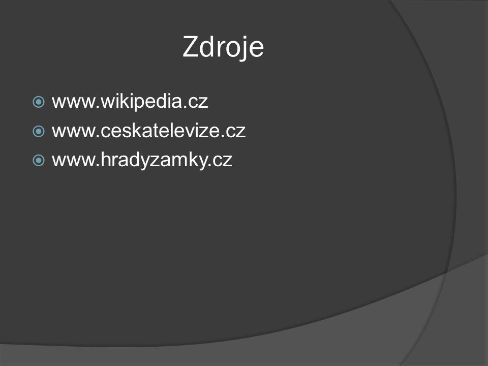 Zdroje  www.wikipedia.cz  www.ceskatelevize.cz  www.hradyzamky.cz