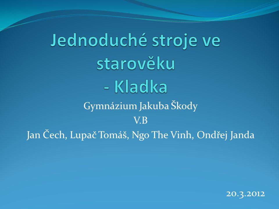 Gymnázium Jakuba Škody V.B Jan Čech, Lupač Tomáš, Ngo The Vinh, Ondřej Janda 20.3.2012