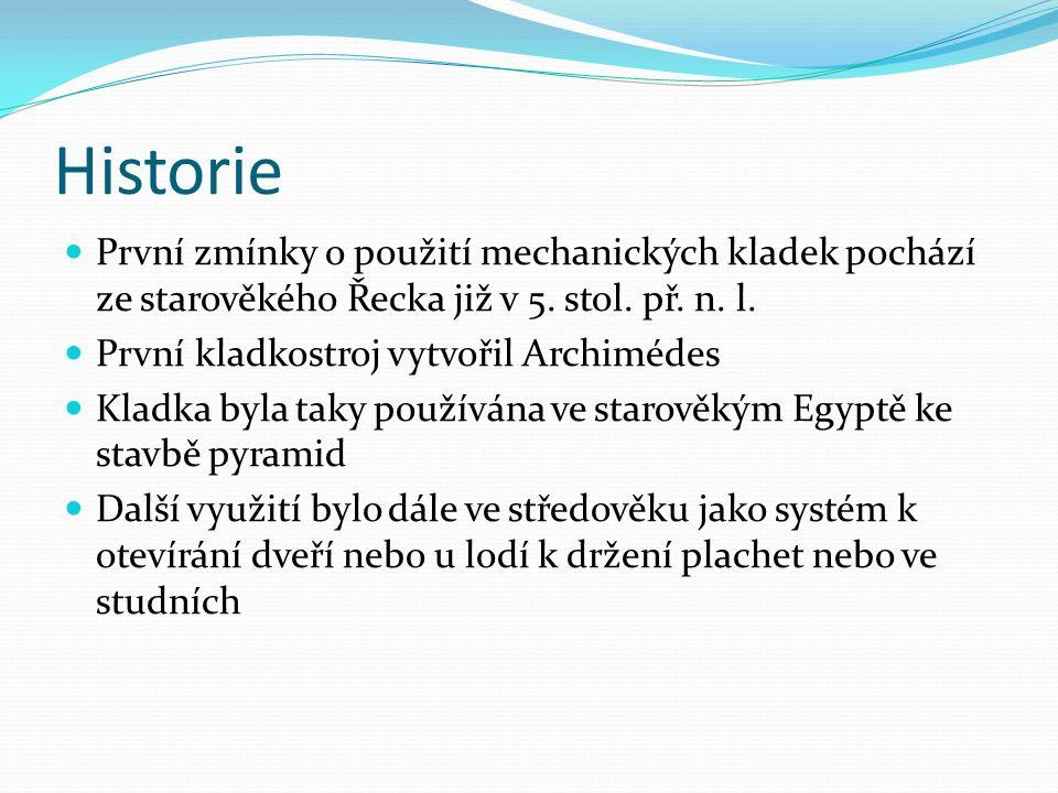 Historie První zmínky o použití mechanických kladek pochází ze starověkého Řecka již v 5. stol. př. n. l. První kladkostroj vytvořil Archimédes Kladka