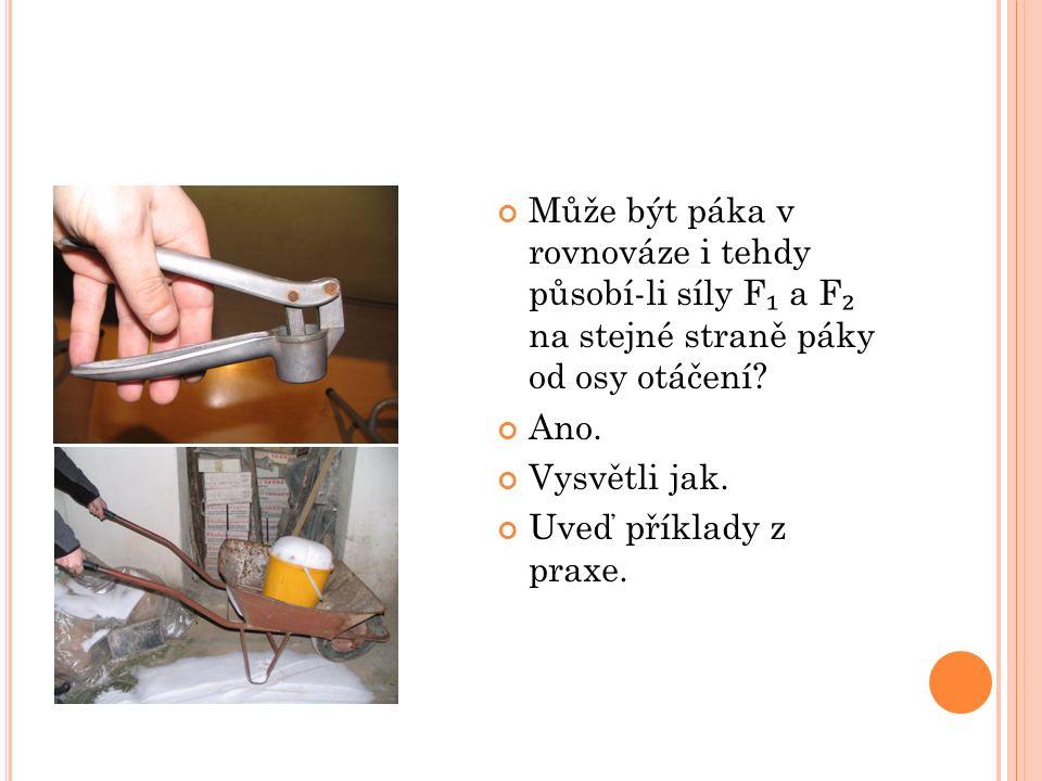 Může být páka v rovnováze i tehdy působí-li síly F ₁ a F ₂ na stejné straně páky od osy otáčení.