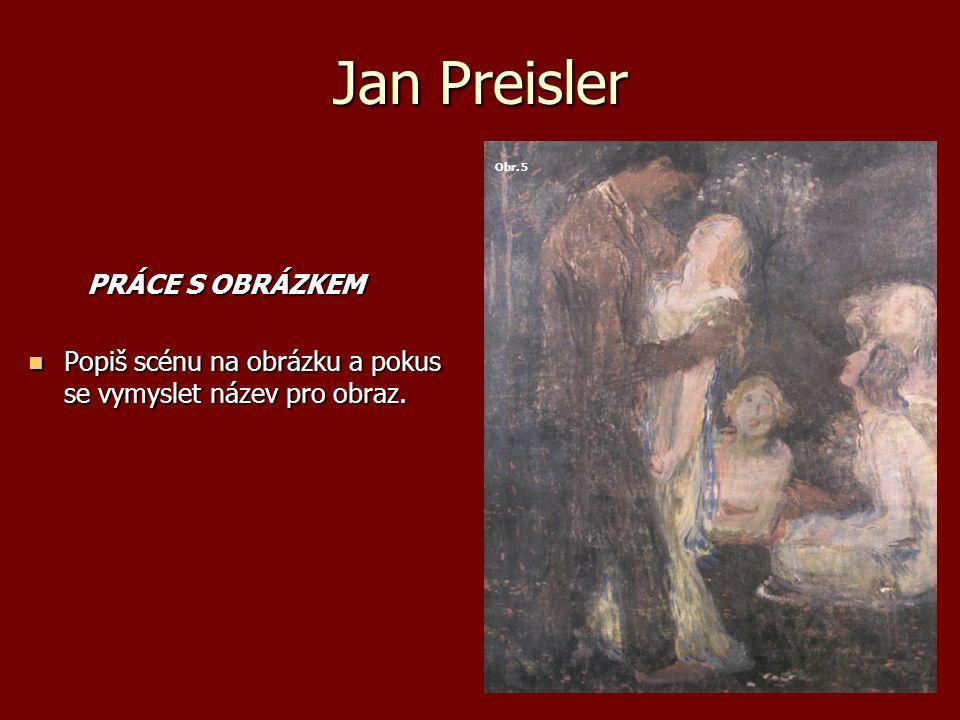 Jan Preisler PRÁCE S OBRÁZKEM PRÁCE S OBRÁZKEM Popiš scénu na obrázku a pokus se vymyslet název pro obraz.