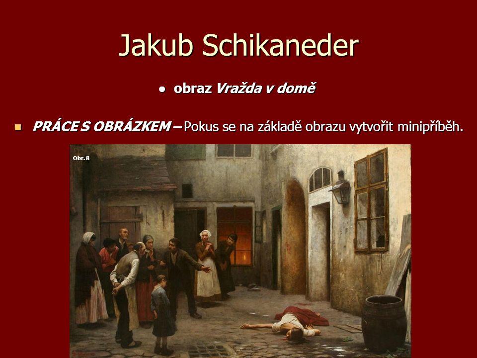 Jakub Schikaneder ● obraz Vražda v domě ● obraz Vražda v domě PRÁCE S OBRÁZKEM – Pokus se na základě obrazu vytvořit minipříběh.