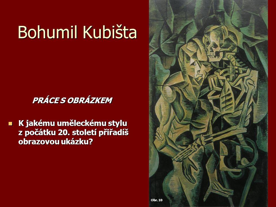 Bohumil Kubišta PRÁCE S OBRÁZKEM PRÁCE S OBRÁZKEM K jakému uměleckému stylu z počátku 20.