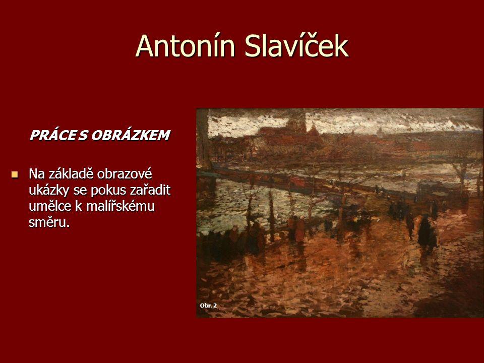 Antonín Slavíček PRÁCE S OBRÁZKEM Na základě obrazové ukázky se pokus zařadit umělce k malířskému směru.