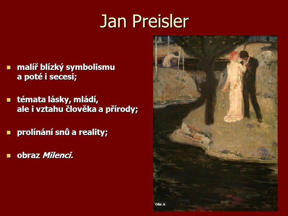 Jan Preisler malíř blízký symbolismu a poté i secesi; malíř blízký symbolismu a poté i secesi; témata lásky, mládí, ale i vztahu člověka a přírody; témata lásky, mládí, ale i vztahu člověka a přírody; prolínání snů a reality; prolínání snů a reality; obraz Milenci.