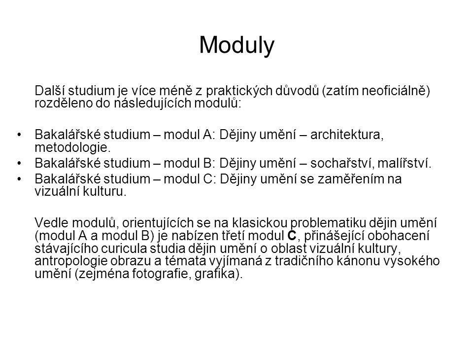 Moduly Další studium je více méně z praktických důvodů (zatím neoficiálně) rozděleno do následujících modulů: Bakalářské studium – modul A: Dějiny umění – architektura, metodologie.