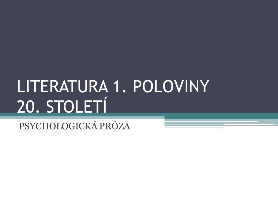 LITERATURA 1. POLOVINY 20. STOLETÍ PSYCHOLOGICKÁ PRÓZA