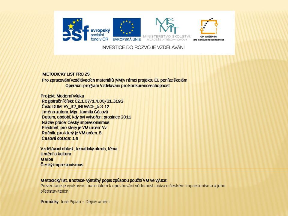 METODICKÝ LIST PRO ZŠ Pro zpracování vzdělávacích materiálů (VM)v rámci projektu EU peníze školám Operační program Vzdělávání pro konkurenceschopnost Projekt: Moderní výuka Registrační číslo: CZ.1.07/1.4.00/21.3192 Číslo DUM: VY_32_INOVACE_5.3.12 Jméno autora: Mgr.