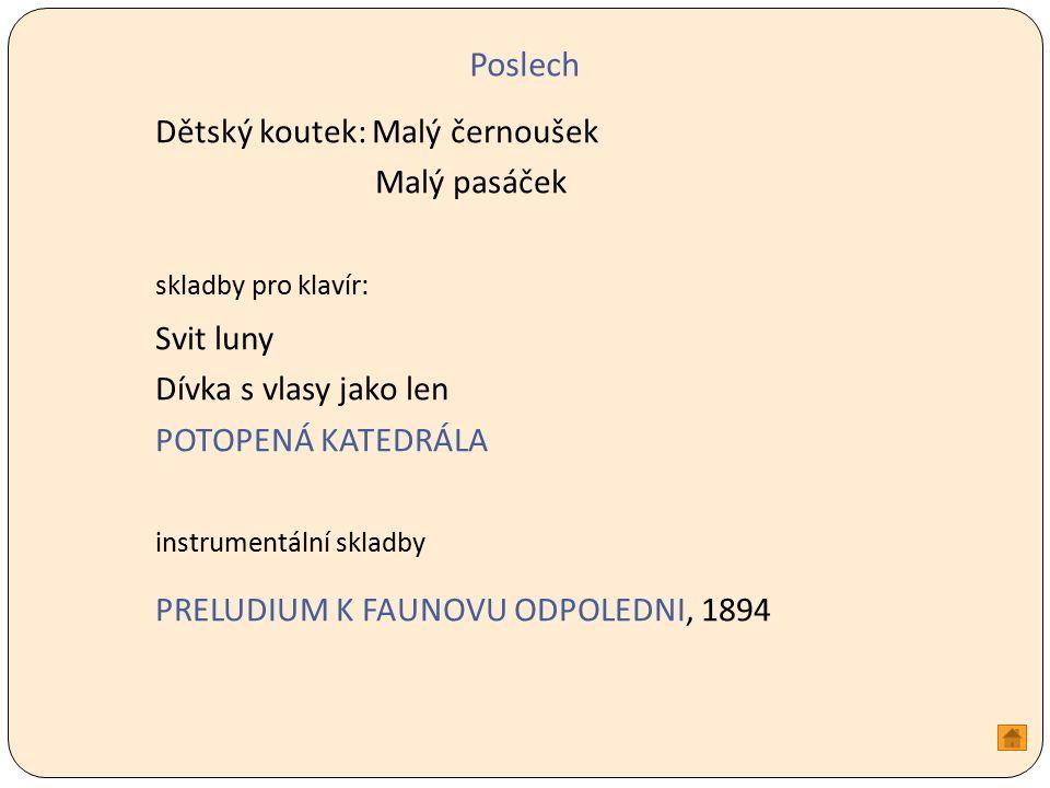 Poslech Dětský koutek: Malý černoušek Malý pasáček skladby pro klavír: Svit luny Dívka s vlasy jako len POTOPENÁ KATEDRÁLA instrumentální skladby PRELUDIUM K FAUNOVU ODPOLEDNI, 1894