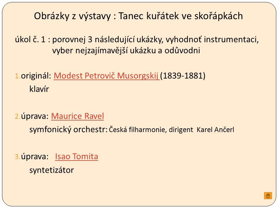 Obrázky z výstavy : Tanec kuřátek ve skořápkách úkol č. 1 : porovnej 3 následující ukázky, vyhodnoť instrumentaci, vyber nejzajímavější ukázku a odůvo