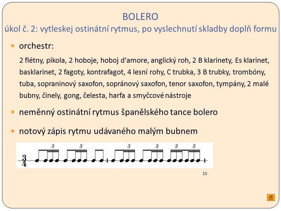 BOLERO úkol č. 2: vytleskej ostinátní rytmus, po vyslechnutí skladby doplň formu orchestr: 2 flétny, pikola, 2 hoboje, hoboj d'amore, anglický roh, 2