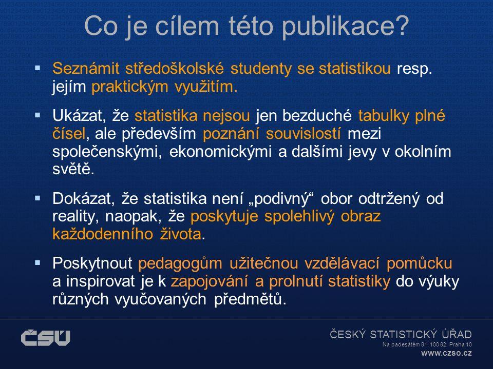 ČESKÝ STATISTICKÝ ÚŘAD Na padesátém 81, 100 82 Praha 10 www.czso.cz Školní statistická ročenka 2008  Komu je určena.