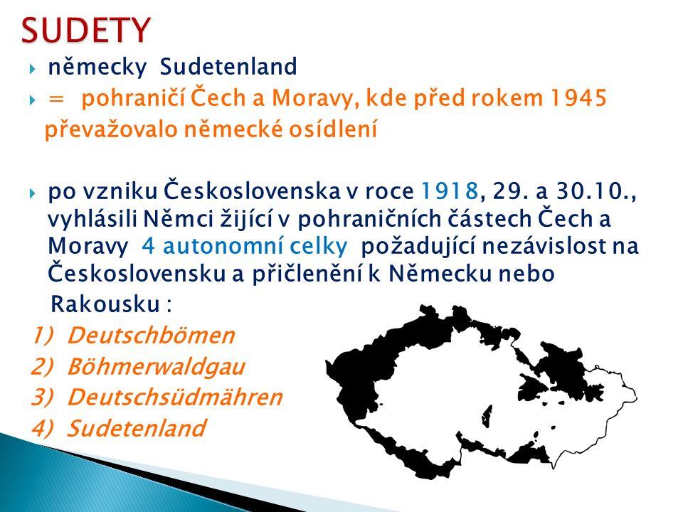 německy Sudetenland  = pohraničí Čech a Moravy, kde před rokem 1945 převažovalo německé osídlení  po vzniku Československa v roce 1918, 29. a 30.1