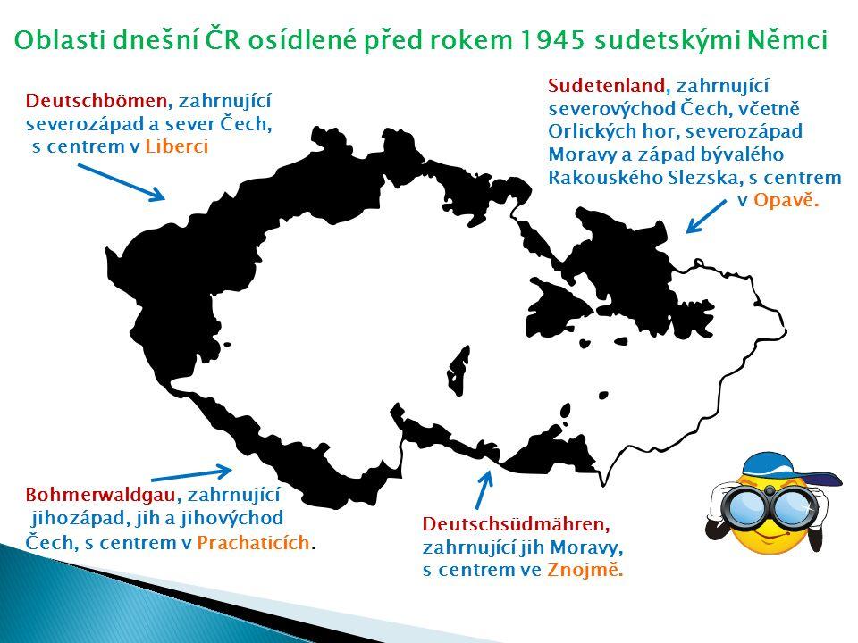 Oblasti dnešní ČR osídlené před rokem 1945 sudetskými Němci Deutschbömen, zahrnující severozápad a sever Čech, s centrem v Liberci Sudetenland, zahrnu