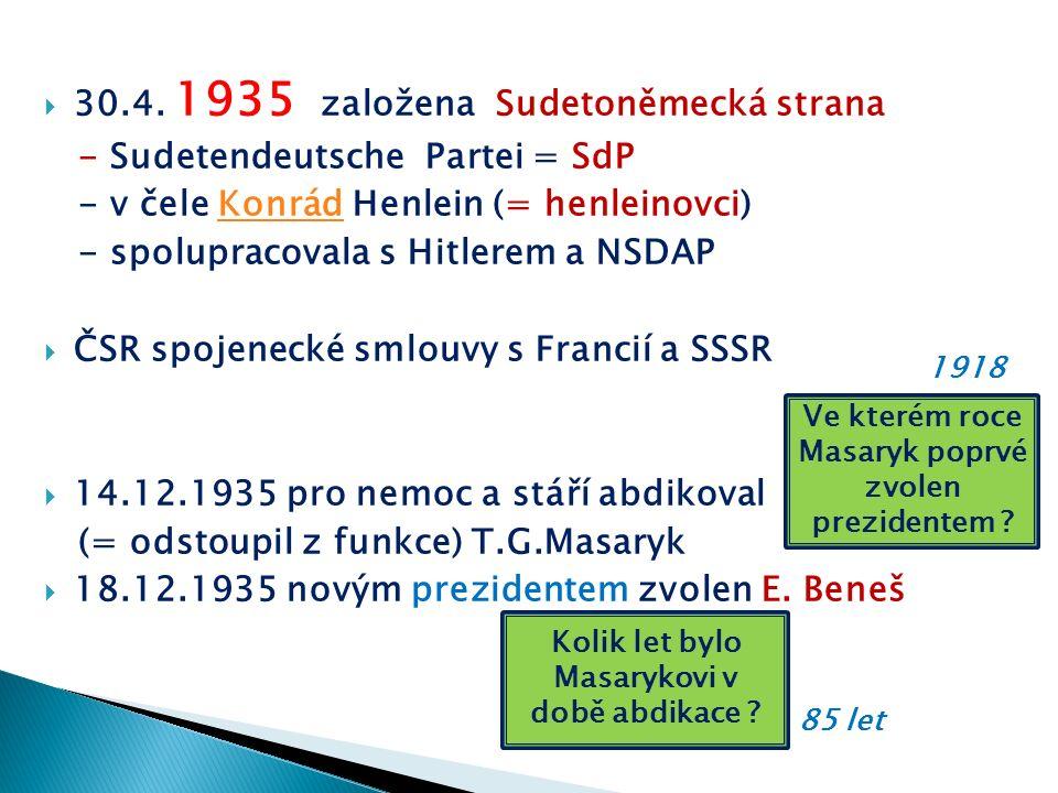  30.4. 1935 založena Sudetoněmecká strana - Sudetendeutsche Partei = SdP - v čele Konrád Henlein (= henleinovci)Konrád - spolupracovala s Hitlerem a