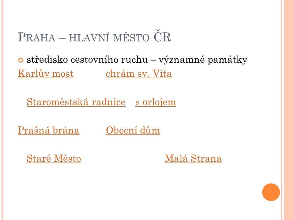 P RAHA – HLAVNÍ MĚSTO ČR středisko cestovního ruchu – významné památky Karlův mostchrám sv.