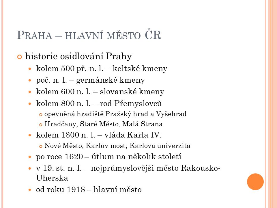 P RAHA – HLAVNÍ MĚSTO ČR historie osidlování Prahy kolem 500 př.