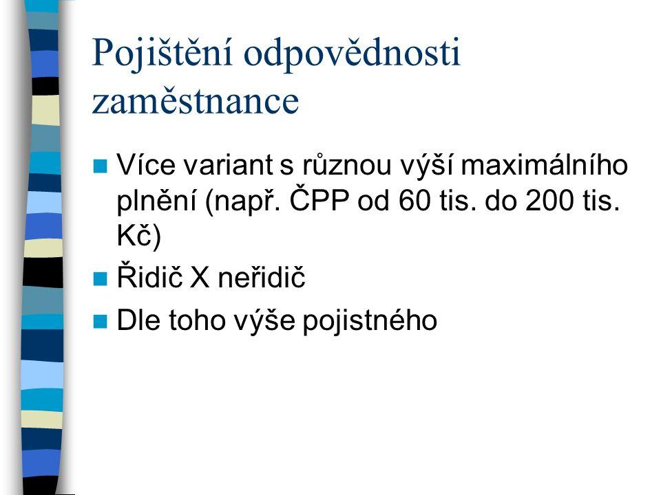 Pojištění odpovědnosti zaměstnance Více variant s různou výší maximálního plnění (např.