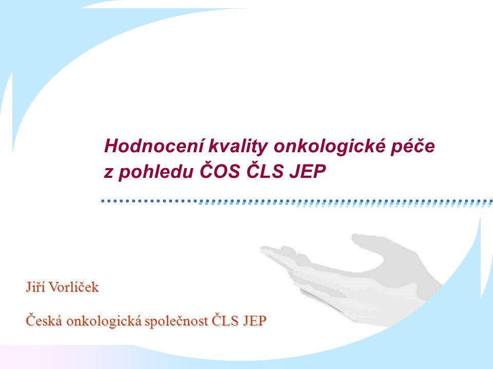 Jiří Vorlíček Česká onkologická společnost ČLS JEP Hodnocení kvality onkologické péče z pohledu ČOS ČLS JEP