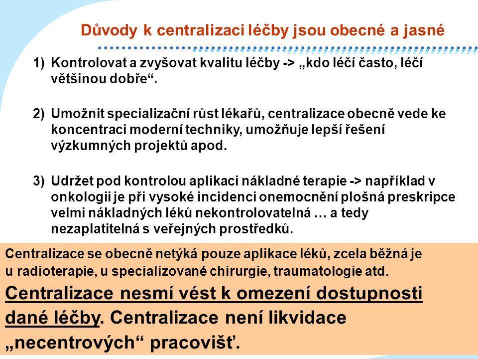 """Důvody k centralizaci léčby jsou obecné a jasné 1)Kontrolovat a zvyšovat kvalitu léčby -> """"kdo léčí často, léčí většinou dobře"""". 2)Umožnit specializač"""