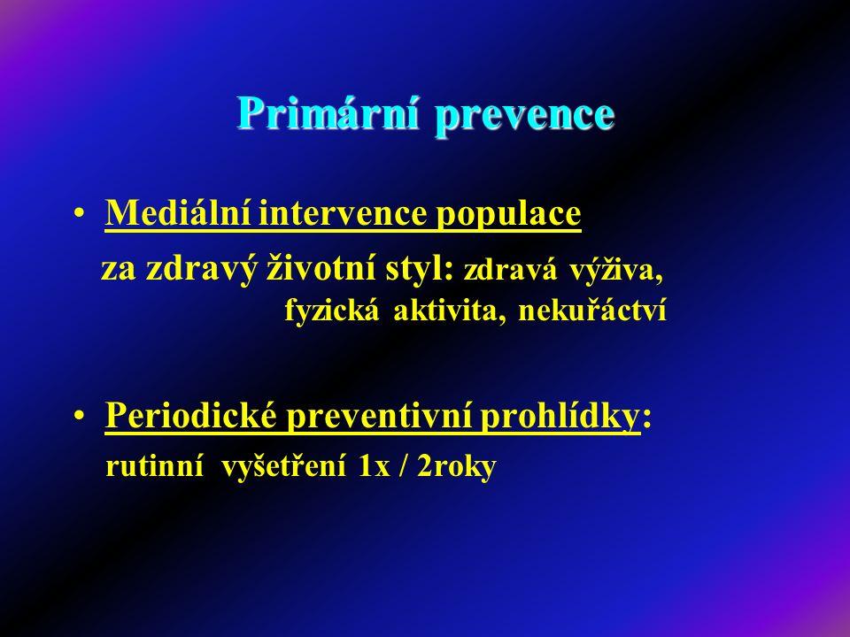 Primární prevence Mediální intervence populace za zdravý životní styl: zdravá výživa, fyzická aktivita, nekuřáctví Periodické preventivní prohlídky: r