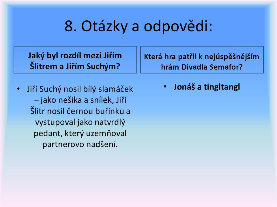 8. Otázky a odpovědi: Jaký byl rozdíl mezi Jiřím Šlitrem a Jiřím Suchým.