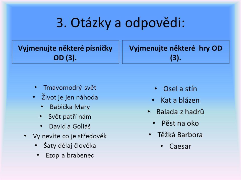 3. Otázky a odpovědi: Vyjmenujte některé písničky OD (3).