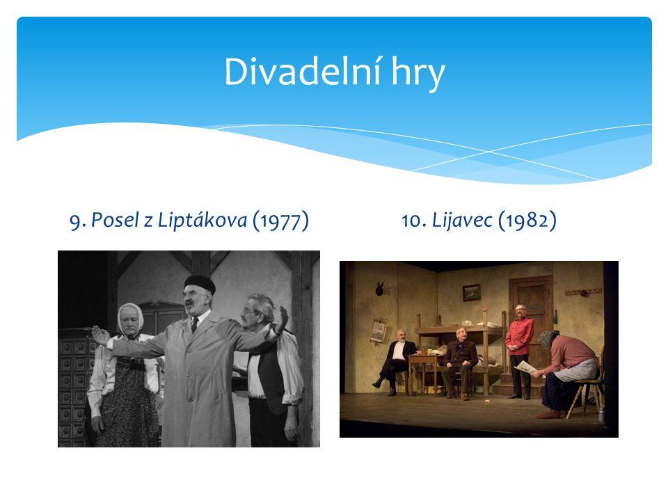 Divadelní hry 9. Posel z Liptákova (1977)10. Lijavec (1982)