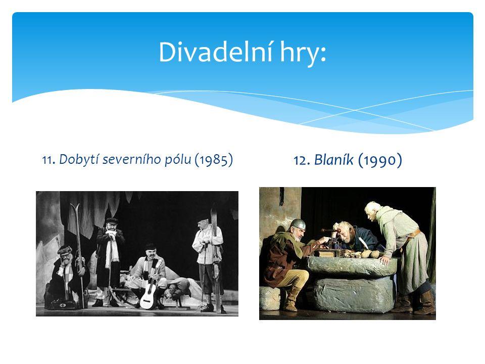 Divadelní hry: 11. Dobytí severního pólu (1985) 12. Blaník (1990)
