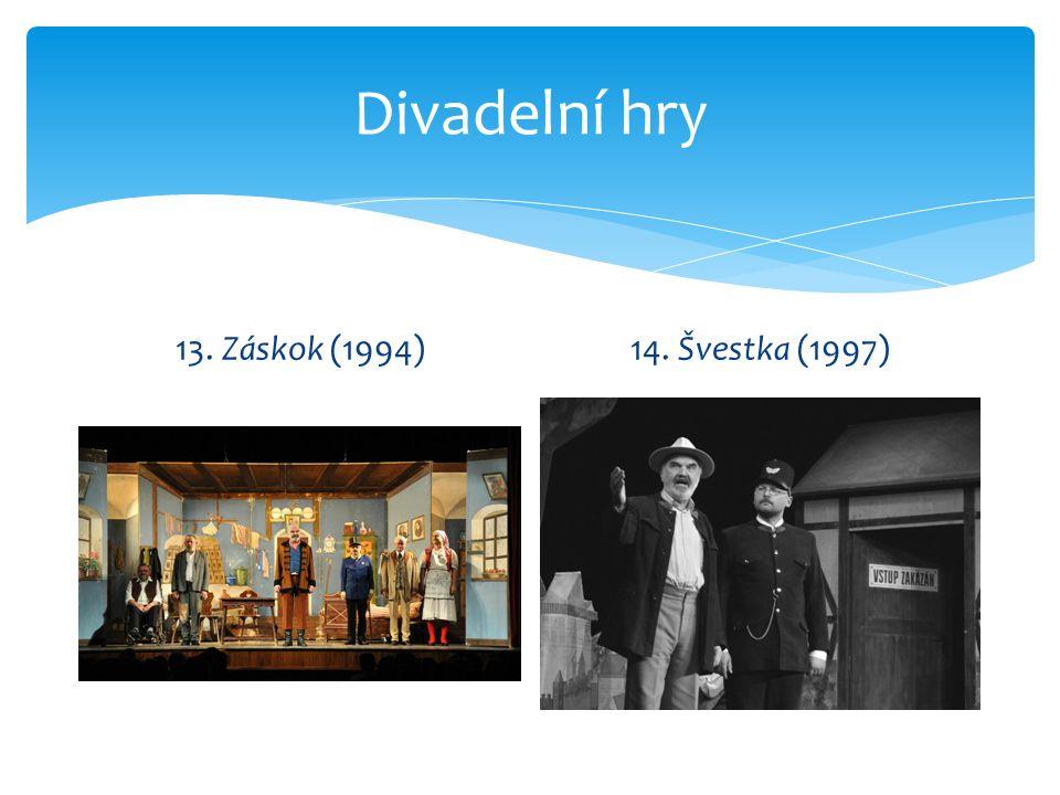 Divadelní hry 13. Záskok (1994)14. Švestka (1997)