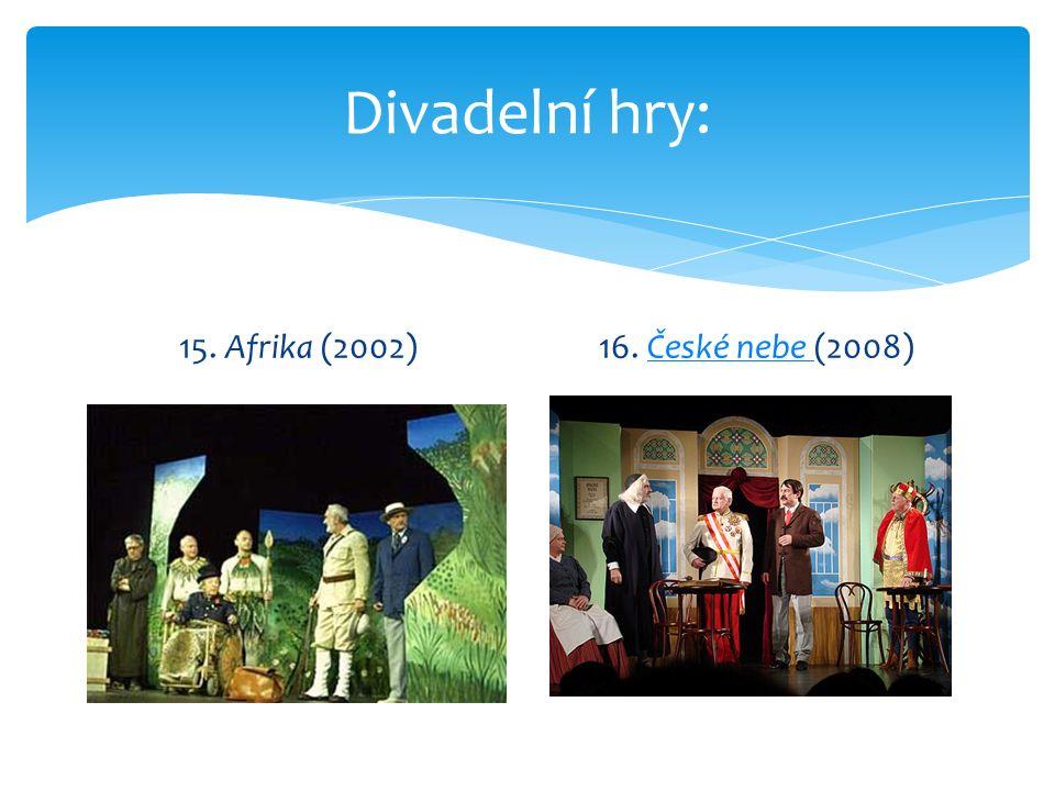 Divadelní hry: 15. Afrika (2002)16. České nebe (2008)České nebe