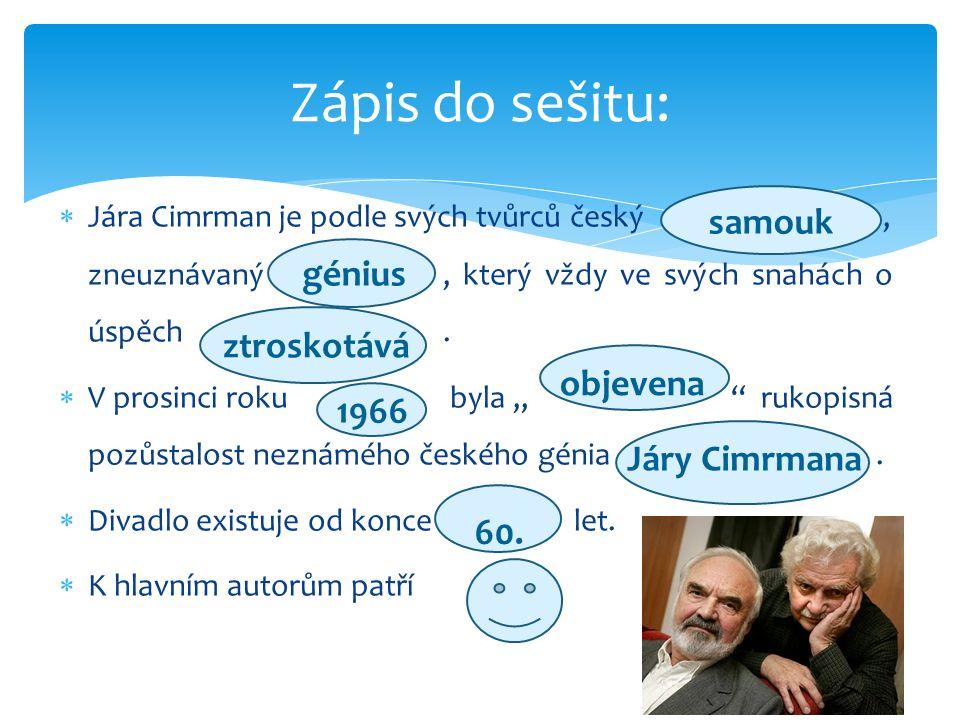  Jára Cimrman je podle svých tvůrců český, zneuznávaný, který vždy ve svých snahách o úspěch.
