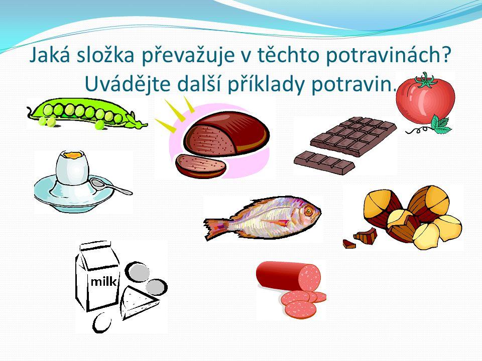 Jaká složka převažuje v těchto potravinách? Uvádějte další příklady potravin.