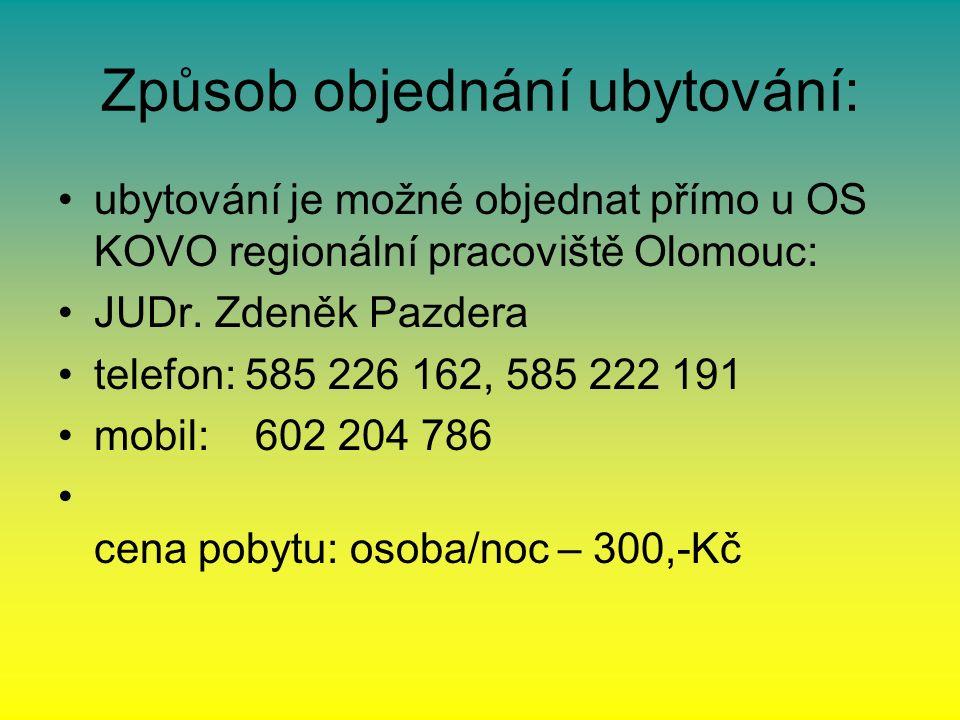 Způsob objednání ubytování: ubytování je možné objednat přímo u OS KOVO regionální pracoviště Olomouc: JUDr. Zdeněk Pazdera telefon: 585 226 162, 585