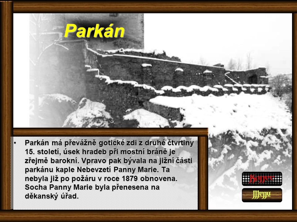Parkán Parkán má převážně gotické zdi z druhé čtvrtiny 15.