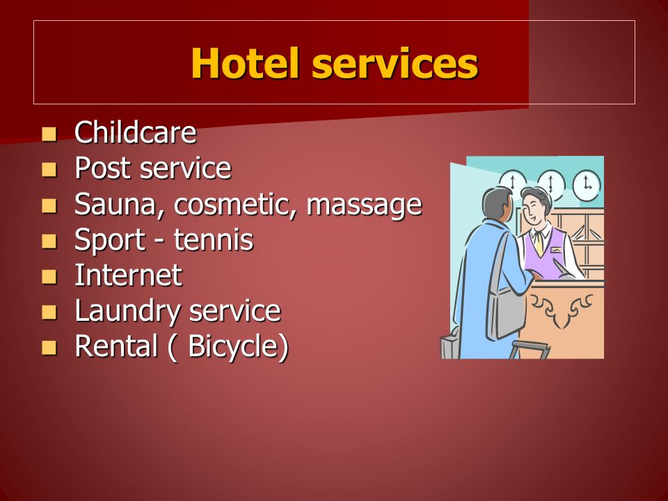 Hotel services Childcare Childcare Post service Post service Sauna, cosmetic, massage Sauna, cosmetic, massage Sport - tennis Sport - tennis Internet