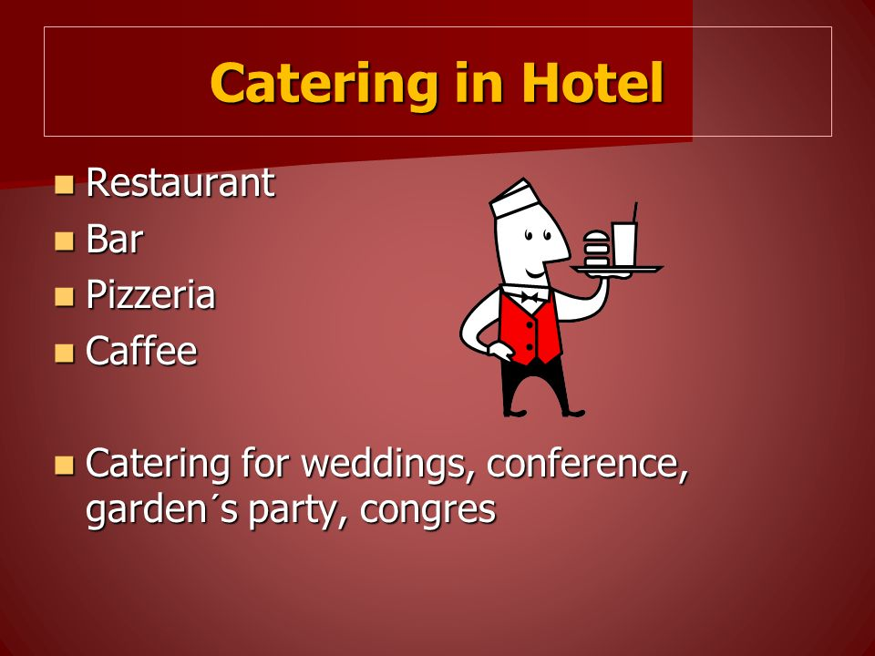Catering in Hotel Restaurant Restaurant Bar Bar Pizzeria Pizzeria Caffee Caffee Catering for weddings, conference, garden´s party, congres Catering fo
