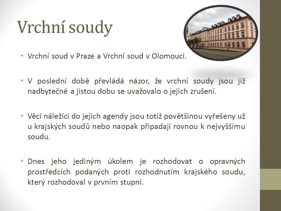 Vrchní soudy Vrchní soud v Praze a Vrchní soud v Olomouci. V poslední době převládá názor, že vrchní soudy jsou již nadbytečné a jistou dobu se uvažov