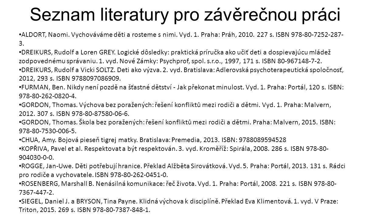 Seznam literatury pro závěrečnou práci ALDORT, Naomi. Vychováváme děti a rosteme s nimi. Vyd. 1. Praha: Práh, 2010. 227 s. ISBN 978-80-7252-287- 3. DR