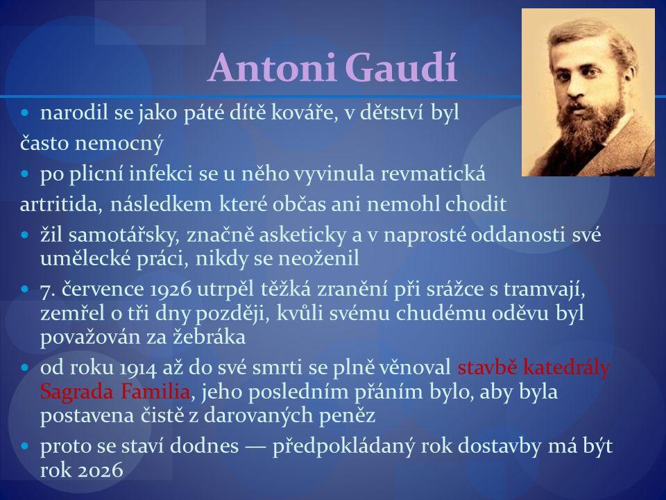 Antoni Gaudí narodil se jako páté dítě kováře, v dětství byl často nemocný po plicní infekci se u něho vyvinula revmatická artritida, následkem které
