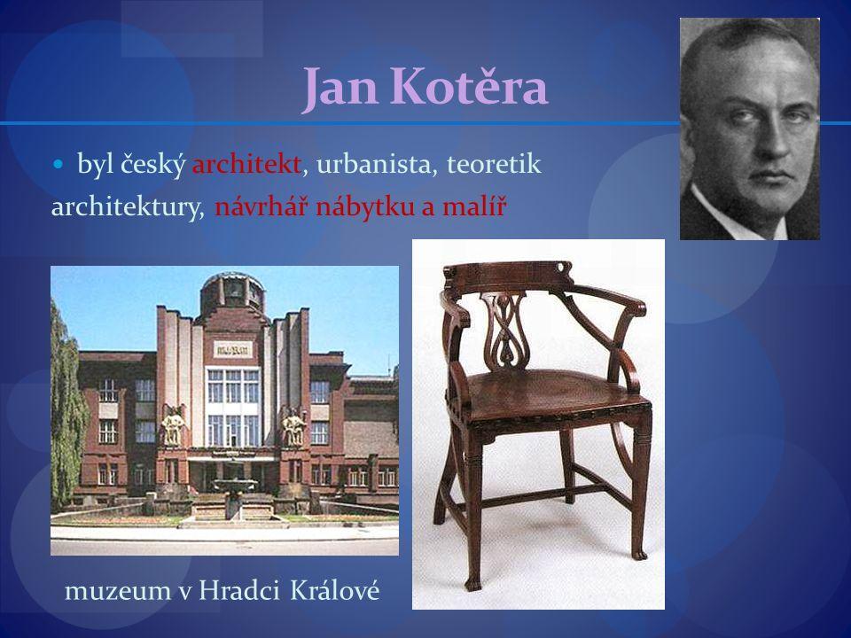 Jan Kotěra byl český architekt, urbanista, teoretik architektury, návrhář nábytku a malíř muzeum v Hradci Králové