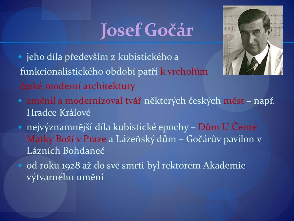 Josef Gočár jeho díla především z kubistického a funkcionalistického období patří k vrcholům české moderní architektury změnil a modernizoval tvář něk