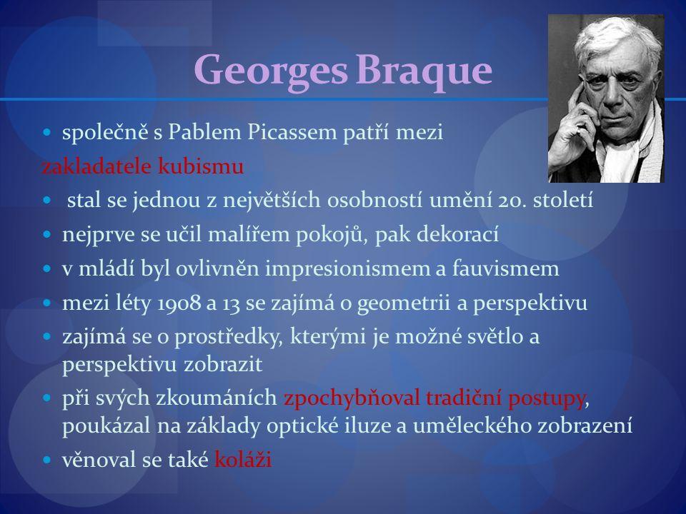 Georges Braque společně s Pablem Picassem patří mezi zakladatele kubismu stal se jednou z největších osobností umění 20. století nejprve se učil malíř