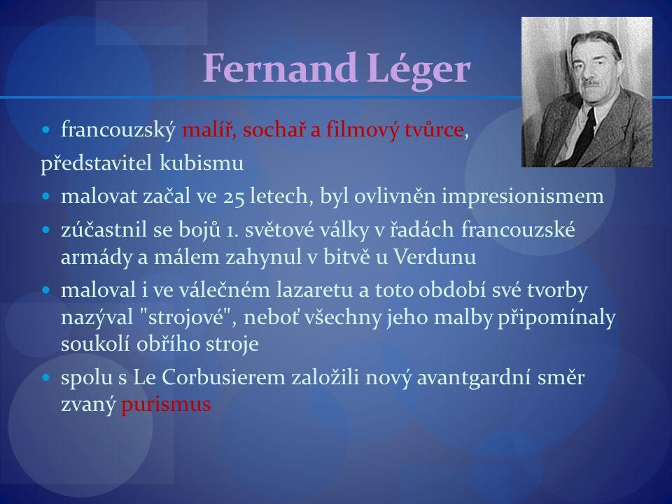 Fernand Léger francouzský malíř, sochař a filmový tvůrce, představitel kubismu malovat začal ve 25 letech, byl ovlivněn impresionismem zúčastnil se bo